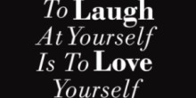 Laugh at Yourself Love Yourself