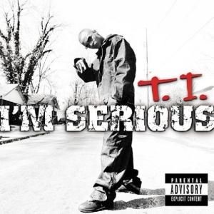 T.I. I'm Serious